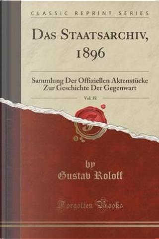 DAS STAATSARCHIV 1896 VOL 58 by Gustav Roloff