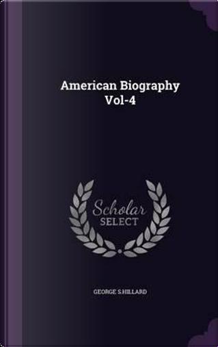 American Biography Vol-4 by George S Hillard
