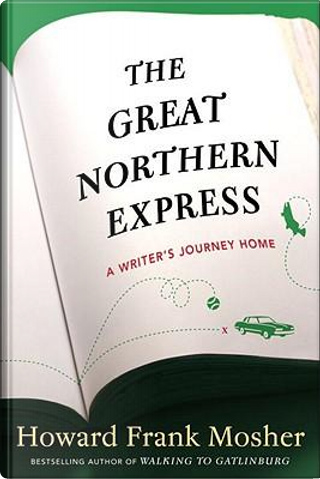 The Great Northern Express by Howard Frank Mosher
