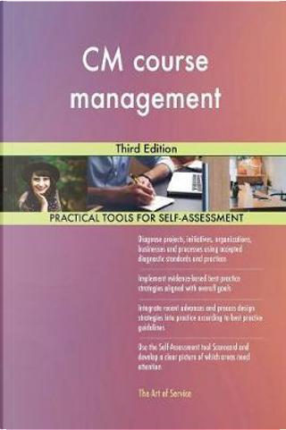 CM Course Management Third Edition by Gerardus Blokdyk