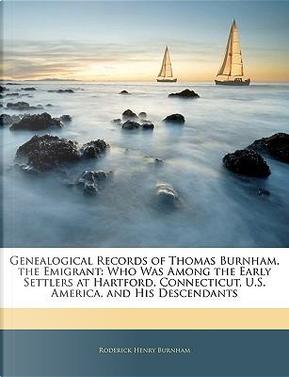 Genealogical Records of Thomas Burnham, the Emigrant by Roderick Henry Burnham