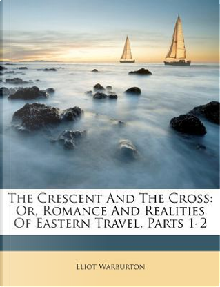 The Crescent and the Cross by Eliot Warburton