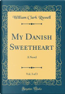 My Danish Sweetheart, Vol. 3 of 3 by William Clark Russell
