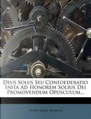Deus Solus Seu Confoederatio Inita Ad Honorem Solius Dei Promovendum Opusculum... by Henry Marie Boudon