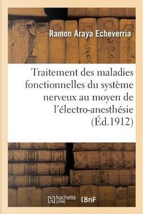 Nouveau Traitement des Maladies Fonctionnelles du Systeme Nerveux au Moyen de l'Electro-Anesthesie by Echeverria R a.