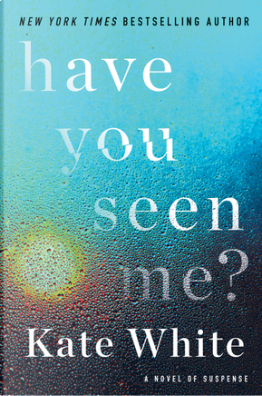 Have You Seen Me? by Kate White
