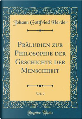 Präludien zur Philosophie der Geschichte der Menschheit, Vol. 2 (Classic Reprint) by Johann Gottfried Herder