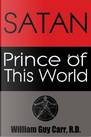 Satan Prince of This World by William Guy Carr