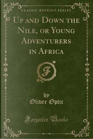 Up and Down the Nile, or Young Adventurers in Africa (Classic Reprint) by Oliver Optic