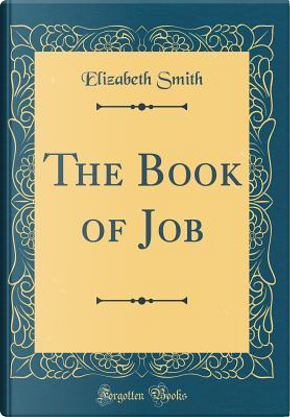 The Book of Job (Classic Reprint) by Elizabeth Smith