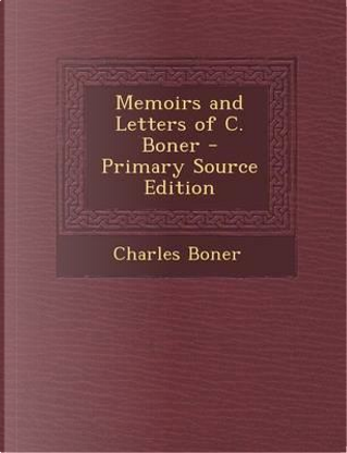 Memoirs and Letters of C. Boner - Primary Source Edition by Charles Boner