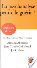 La psychanalyse peut-elle guérir ? by Armand Abécassis, Jean Claude Guillebaud, Juan David Nasio