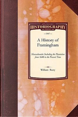 A History of Framingham, Massachusetts by William Barry