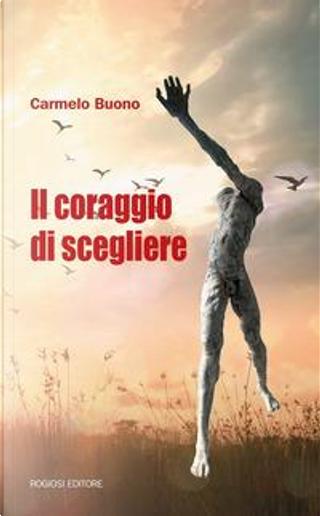 Il coraggio di scegliere by Carmelo Buono