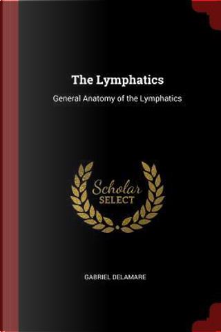 The Lymphatics by Gabriel Delamare