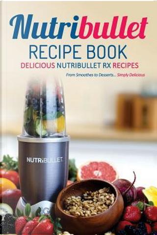 Nutribullet Recipe Book, Delicious Nutribullet Rx Recipes by Martha Stone
