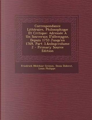 Correspondance Litteraire, Philosophique Et Critique by Friedrich Melchior Grimm