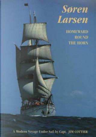 Soren Larsen Homeward Round the Horn by Jim Cottier