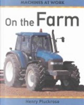 On the Farm by Henry Arthur Pluckrose