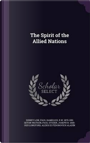 The Spirit of the Allied Nations by Sidney Low