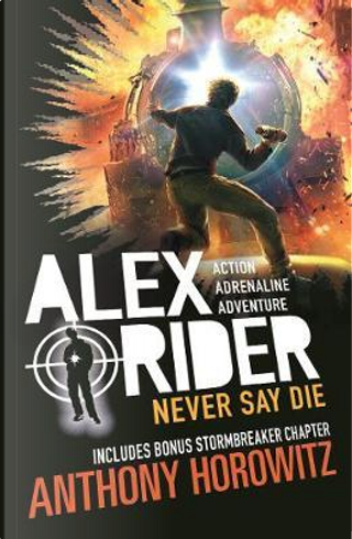 Never Say Die (Alex Rider) by Anthony Horowitz