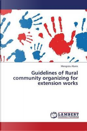 Guidelines of Rural community organizing for extension works by Mengistu Abate