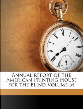 Annual Report of the American Printing House for the Blind Volume 54 by ANONYMOUS