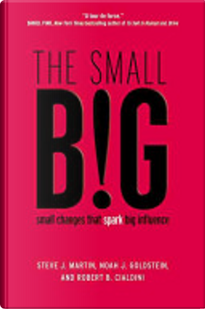 The Small Big by Noah J. Goldstein, Robert B. Cialdini, Steve J. Martin