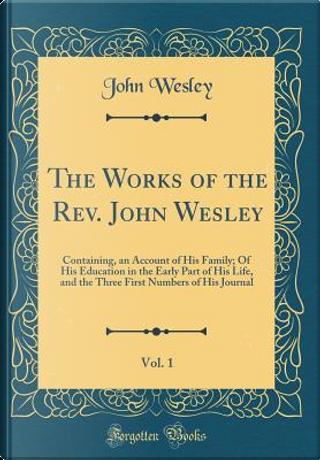 The Works of the Rev. John Wesley, Vol. 1 by John Wesley