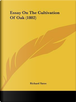 Essay On The Cultivation Of Oak (1802) by RICHARD YATES