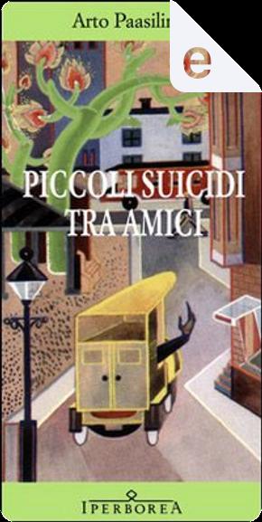 Piccoli suicidi tra amici by Arto Paasilinna