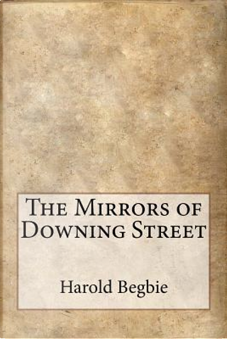 The Mirrors of Downing Street by Harold Begbie