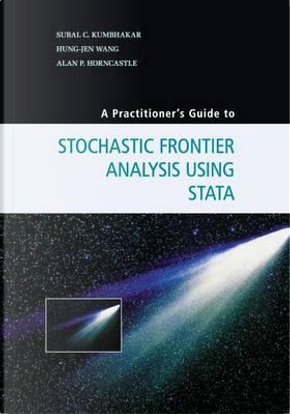 A Practitioner's Guide to Stochastic Frontier Analysis Using Stata by Subal C. Kumbhakar