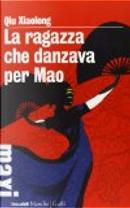 La ragazza che danzava per Mao by Qiu Xiaolong