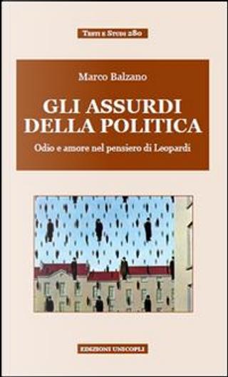 Gli assurdi della politica. Odio e amore nel pensiero di Leopardi by Marco Balzano