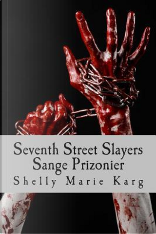 Seventh Street Slayers by Shelly Marie Karg