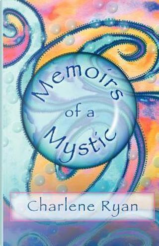 Memoirs Of A Mystic by Charlene Ryan