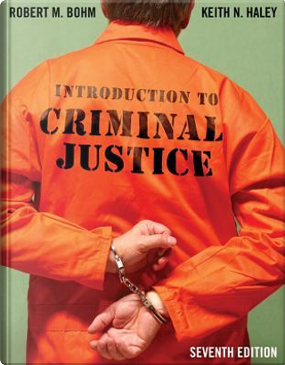 Introduction to Criminal Justice by Robert Bohm