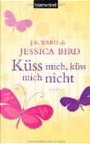 Küss mich, küss mich nicht by Jessica Bird