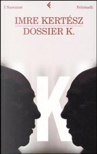 Dossier K. by Imre Kertész