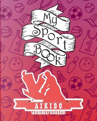 My sport book - Aikido training journal by Till Hunter