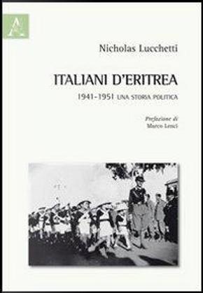 Italiani d'Eritrea. 1941-1951 una storia politica by Nicholas Lucchetti