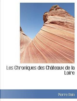 Les Chroniques Des Cheteaux De La Loire by Pierre Rain