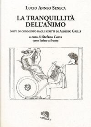 La tranquillità dell'animo. Testo latino a fronte. Ediz. bilingue by L. Anneo Seneca