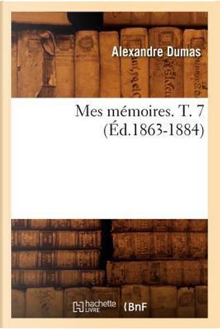Mes Memoires. T. 7 (ed.1863-1884) by Dumas a