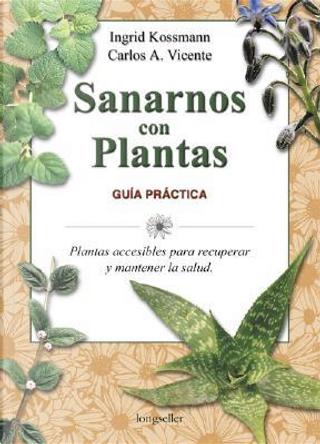 Sanarnos con plantas/Heal with Plants by Ingrid Kossmann