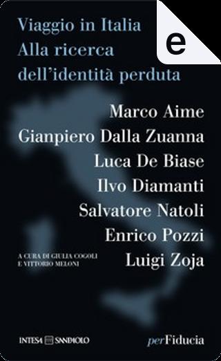 Viaggio in Italia by Enrico Pozzi, Gianpiero Dalla Zuanna, Ilvo Diamanti, Luca De Biase, Luigi Zoja, Marco Aime, Salvatore Natoli