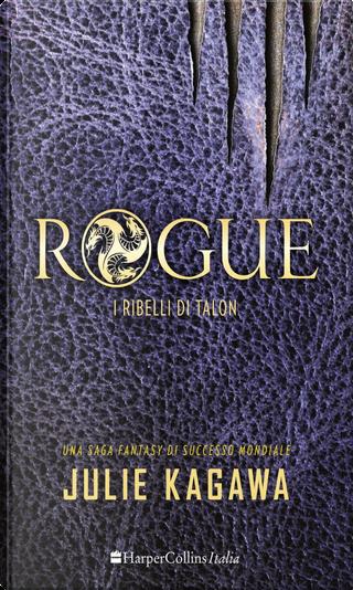 Rogue. I ribelli di Talon by Julie Kagawa