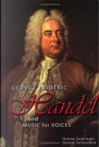 George Frideric Handel and Music for Voices by Daniel Felsenfeld, Donna Getzinger