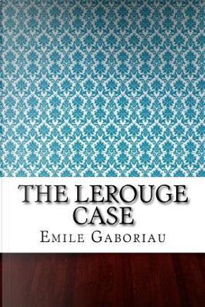 The Lerouge Case by Émile Gaboriau